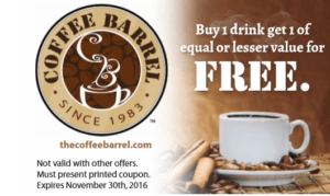Coffee Barrel – Buy 1 drink get 1 of equal or lesser value for FREE.